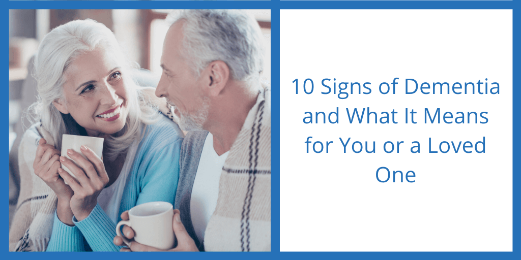 10 Signs of Dementia & What It Means for You or a Loved One