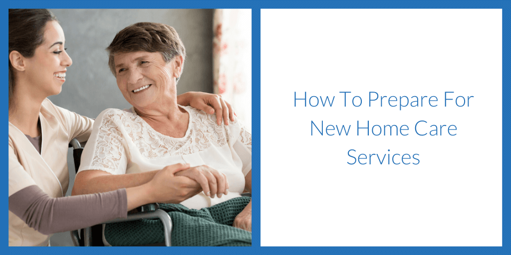 How To Prepare For New Home Care Services
